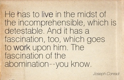 nice-work-quote-by-joseph-conrad-he-has-to-live-in-the-midst-of-the-incomprehensible-which-is-detestable-and-it-has-a-fascination-too-which-goes-to-work-upon-him-the-fascination-of-the-abominat.jpg