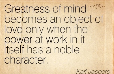 nice-work-quote-by-karl-jaspers-greatness-of-mind-becomes-an-object-of-love-only-when-the-power-at-work-in-it-itself-has-a-noble-character.jpg