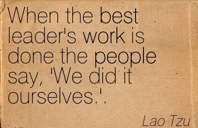 nice-work-quote-by-lao-tzu-when-the-best-leaders-work-is-done-the-people-say-we-did-it-ourselves.jpg