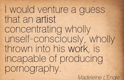 nice-work-quote-by-madeleine-lengle-i-would-venture-guess-that-an-artist-concentrating-wholly-unself-consciously-wholly-thrown-into-his-work-is-incapable-of-producing-pornography.jpg