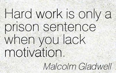 nice-work-quote-by-malcolm-gladwell-hard-work-is-only-a-prison-sentence-when-you-lack-motivation.jpg