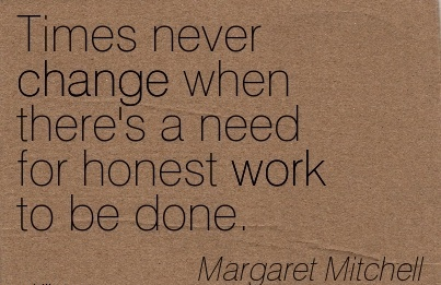 nice-work-quote-by-margaret-mitchell-times-never-change-when-theres-a-need-for-honest-work-to-be-done.jpg
