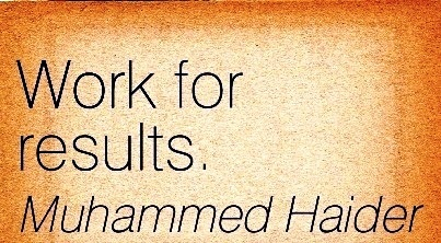 nice-work-quote-by-muhammad-haide-r-work-for-results.jpg