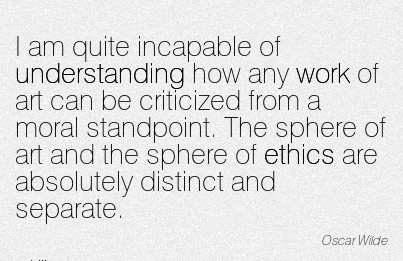 nice-work-quote-by-oscar-wilde-i-am-quite-incapable-of-understanding-how-any-work-of-art-can-be-criticized-from-a-moral-standpoint-the-sphere-of-art-and-the-sphere-of-ethics-are-absolutely-distinct.jpg