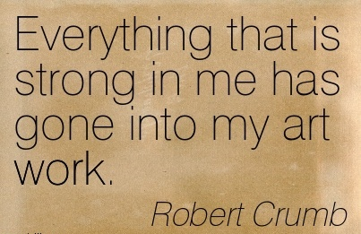 nice-work-quote-by-robert-crumb-everything-that-is-strong-in-me-has-gone-into-my-art-work.jpg