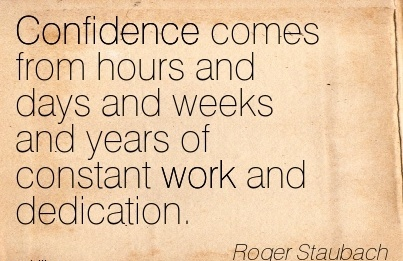 nice-work-quote-by-roger-staubach-confidence-comes-from-hours-and-days-and-weeks-and-years-of-constant-work-and-dedication.jpg
