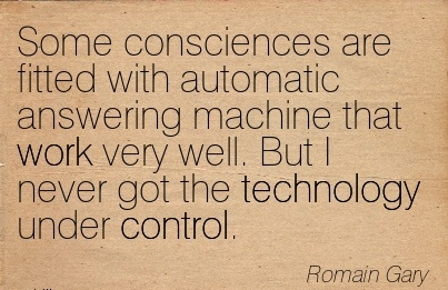 nice-work-quote-by-romain-gary-some-consciences-are-fitted-with-automatic-answering-machine-that-work-very-well-but-i-never-got-the-technology-under-control.jpg