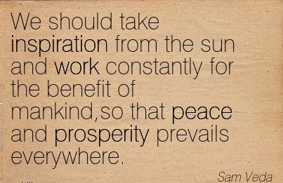 nice-work-quote-by-sam-veda-we-should-take-inspiration-from-the-sun-and-work-constantly-for-the-benefit-of-mankindso-that-peace-and-prosperity-prevails-everywhere.jpg