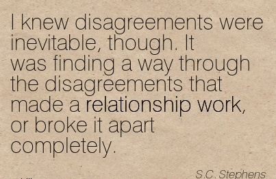 nice-work-quote-by-sc-stephens-i-knew-disagreements-were-inevitable-though-it-was-finding-a-way-through-the-disagreements-that-made-a-relationship-work-or-broke-it-apart-completely.jpg