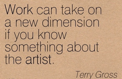 nice-work-quote-by-terry-gross-work-can-take-on-a-new-dimension-if-you-know-something-about-the-artist.jpg