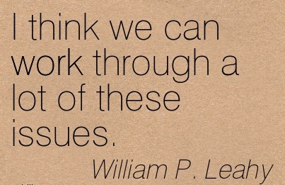 nice-work-quote-by-william-p-leahy-i-think-we-can-work-through-a-lot-of-these-issues.jpg