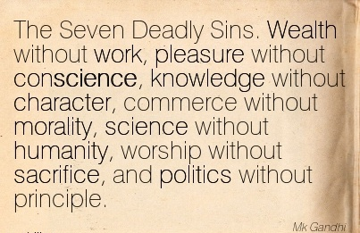 nice-work-quote-mk-gandhi-the-seven-deadly-sins-wealth-without-work-pleasure-without-conscience-knowledge-without-character-commerce-without-morality-science-without-humanity-worship-without-s.jpg