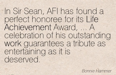 perfect-work-quote-by-bonnie-hammer-in-sir-sean-afi-has-found-a-perfect-honoree-for-its-life-achievement-award-a-celebration-of-his-outstanding-work-guarantees-a-tribute-as-entertaining-as-it.jpg