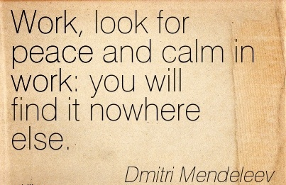 perfect-work-quote-by-dmitri-mendeleev-work-look-for-peace-and-calm-in-work-you-will-find-it-nowhere-else.jpg