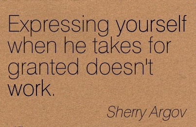 perfect-work-quote-by-sherry-argov-expressing-yourself-when-he-takes-for-granted-doesnt-work.jpg
