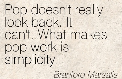 pop-doesnt-really-look-back-it-cant-what-makes-pop-work-is-simplicity.jpg