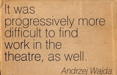 popular-work-quote-by-andrzej-wajda-it-was-progressively-more-difficult-to-find-work-in-the-theatre-as-well.jpg