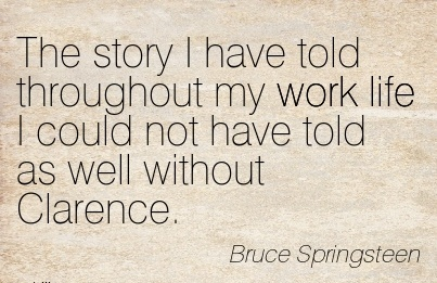 popular-work-quote-by-bruce-springsteen-story-i-have-told-throughout-my-work-life-i-could-not-have-told-as-well-without-clarence.jpg