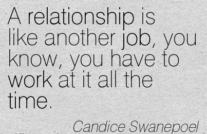 popular-work-quote-by-candice-swanepoel-a-relationship-is-like-another-job-you-know-you-have-to-work-at-it-all-the-time.jpg
