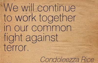 popular-work-quote-by-condoleezza-rice-we-will-continue-to-work-together-in-our-common-fight-against-terror.jpg