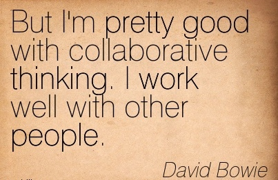 popular-work-quote-by-david-bowie-but-im-pretty-good-with-collaborative-thinking-i-work-well-with-other-people.jpg