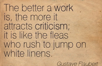 popular-work-quote-by-gustave-flaubert-the-better-a-work-is-the-more-it-attracts-criticism-it-is-like-the-fleas-who-rush-to-jump-on-white-linens.jpg