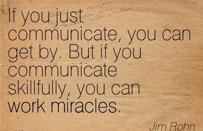 popular-work-quote-by-jim-rohn-if-you-just-communicate-you-can-get-by-but-if-you-communicate-skillfully-you-can-work-miracles.jpg