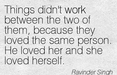 popular-work-quote-by-ravinder-singh-things-didnt-work-between-the-two-of-them-because-they-loved-the-same-person-he-loved-her-and-she-loved-herself.jpg