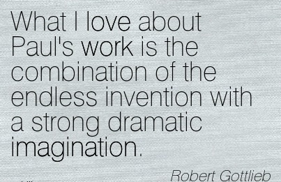 popular-work-quote-by-robert-gottlieb-what-i-love-about-pauls-work-is-the-combination-of-the-endless-invention-with-a-strong-dramatic-imagination.jpg
