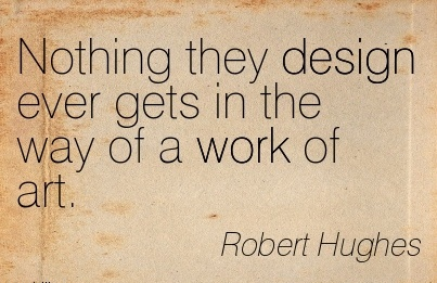popular-work-quote-by-robert-hughes-nothing-they-design-ever-gets-in-the-way-of-a-work-of-art.jpg