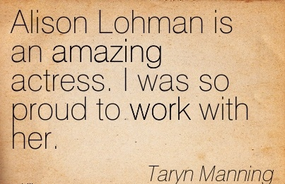 popular-work-quote-by-taryn-manning-alison-lohman-is-an-amazing-actress-i-was-so-proud-to-work-with-her.jpg