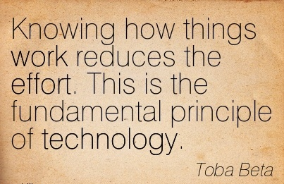 popular-work-quote-by-toba-beta-knowing-how-things-work-reduces-the-effort-this-is-the-fundamental-principle-of-technology.jpg