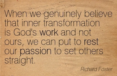 quote-about-work-by-richard-foster-when-we-genuinely-believe-that-inner-transformation-is-gods-work-and-not-ours.jpg