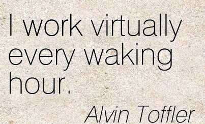 short-work-quote-by-alvin-toffler-i-work-virtually-every-waking-hour.jpg