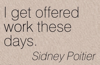 short-work-quote-by-sidney-poitier-i-get-offered-work-these-days.jpg