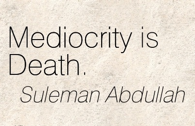 short-work-quote-by-suleman-abdullah-mediocrity-is-death.jpg