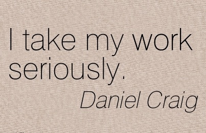 simple-work-quote-by-daniel-craig-i-take-my-work-seriously.jpg