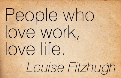 Simple Work Quote by Louise Fitzhugh – People who Love Work, Love