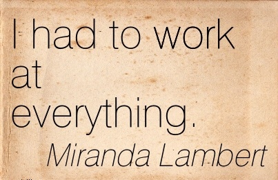 simple-work-quote-by-miranda-lambert-i-had-to-work-at-everything.jpg