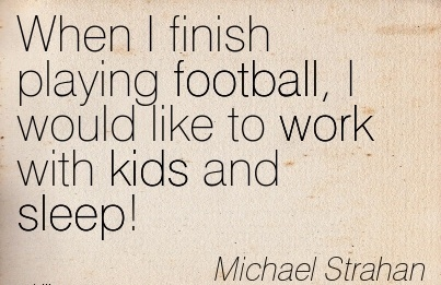 sports-work-quote-by-michael-strahan-when-i-finish-playing-football-i-would-like-to-work-with-kids-and-sleep.jpg