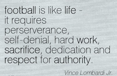 sports-work-quote-by-vince-lombardi-jr-football-is-like-life-it-requires-perserverance-self-denial-hard-work-sacrifice-dedication-and-respect-for-authority.jpg