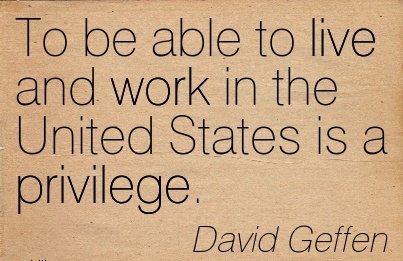 to-be-able-to-live-and-work-in-the-united-states-is-a-privilege.jpg