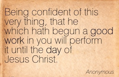 work-quote-being-confident-of-this-very-thing-that-he-which-hath-begun-a-good-work-in-you-will-perform-it-until-the-day-of-jesus-christ.jpg