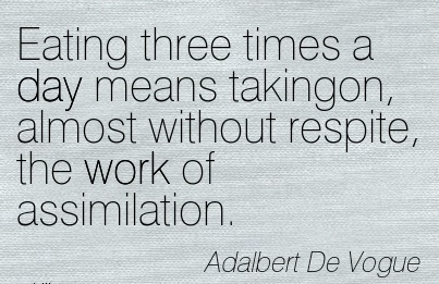 work-quote-by-adalbert-de-vogue-eating-three-times-a-day-means-takingon-almost-without-respite-the-work-of-assimilation.jpg