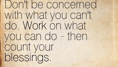 work-quote-by-alan-robinson-dont-be-concerned-with-what-you-cant-do-work-on-what-you-can-do-then-count-your-blessings.jpg