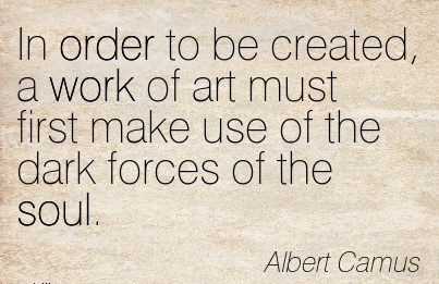work-quote-by-albert-camus-in-order-to-be-created-a-work-of-art-must-first-make-use-of-the-dark-forces-of-soul.jpg