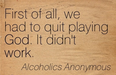 work-quote-by-alcoholics-anonymous-first-of-all-we-had-to-quit-playing-god-it-didnt-work.jpg