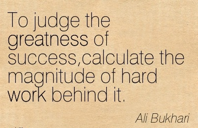 work-quote-by-ali-bukhari-to-judge-the-greatness-of-successcalculate-the-magnitude-of-hard-work-behind-it.jpg