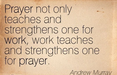 work-quote-by-andrew-murray-prayer-not-only-teaches-and-strengthens-one-for-work-work-teaches-and-strengthens-one-for-prayer.jpg