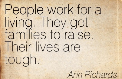 work-quote-by-ann-richards-people-work-for-a-living-they-got-families-to-raise-their-lives-are-tough.jpg
